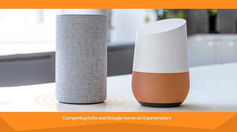 Comparing Echo and Google home on 5 parameters